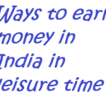 10 ways to earn money in India during your leisure time