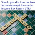 Should you disclose Tax Free Income / Exempted Income in your ITR?
