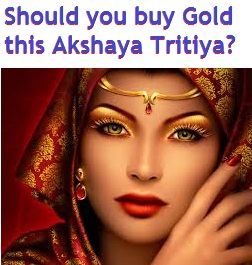 Should you buy gold this Akshaya Tritiya in April-1015