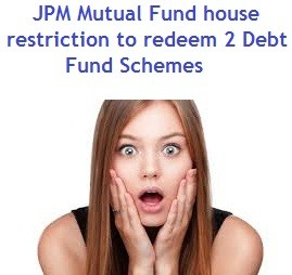 JPM MF restriction redemption on Debt schemes