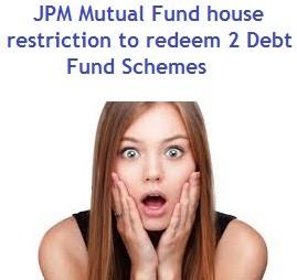 JPM MF restriction redemption on Debt schemes