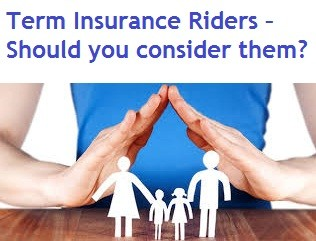 Term Insurance Riders –Should you consider them