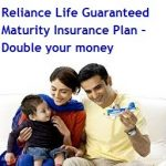 Reliance Life Guaranteed Maturity Insurance Plan – Double your money