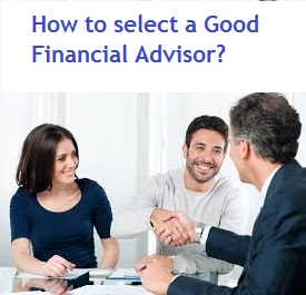 How to select a Good Financial Advisor or investment advisor to plan your investments