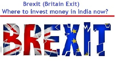 Brexit -Britain Exit-Where to invest money in India