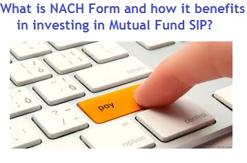 What is NACH Form and it benefits in investing in Mutual Fund SIP ...