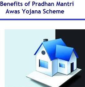 Benefits of Pradhan Mantri Awas Yojana Scheme
