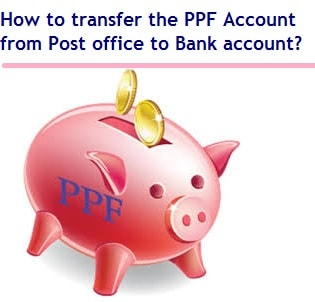 How to transfer the PPF Account from Post office to Bank account