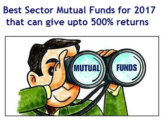 Best Sector Mutual Funds for 2017 that can give upto 500percent returns