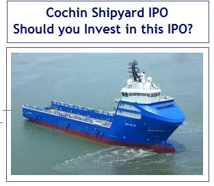 Cochin Shipyard IPO - Should you Invest in this IPO