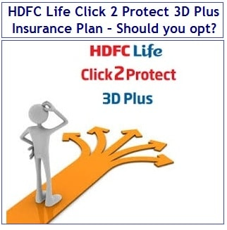 HDFC Life Click 2 Protect 3D Plus Insurance Plan Review - Should you opt