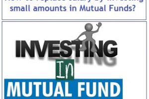How to replace your salary by investing small amounts in Mutual Funds?