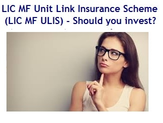 LIC MF Unit Link Insurance Scheme (LIC MF ULIS) - Should you invest