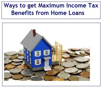 Ways to get Maximum Income Tax Benefits from Home Loans