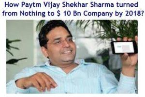 How Paytm Vijay Shekhar Sharma turned from nothing in 2011 to $ 10 Billion Company by 2018