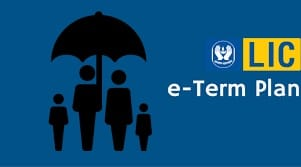 Top and Best Term Insurance Plans in India in 2018-LIC eTerm