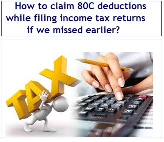 How to claim 80C deductions while filing income tax returns if we missed earlier-min