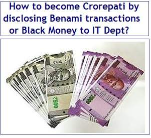 How to become Crorepati by disclosing Benami transactions or Black Money to IT Dept