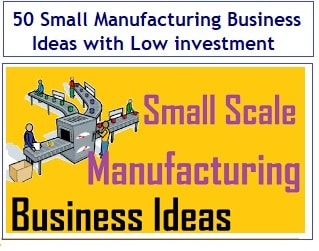 50 Small Manufacturing Business Ideas with Low investment