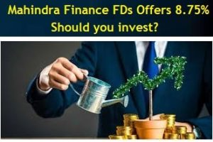 Mahindra Finance FDs Offers high interest – Should you invest
