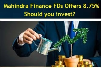 Mahindra Finance FDs offers Interest rate 8.75% and Yield up to 10% – Should you invest?