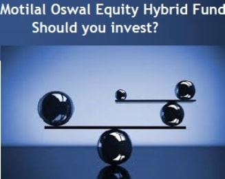 Motilal Oswal Equity Hybrid Fund (MOFEH) - Should you invest