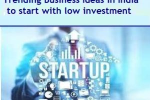 Trending Latest Business Ideas to start with low investment