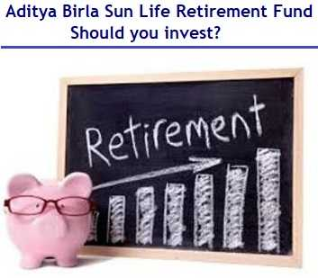 Aditya Birla Sun Life Retirement Fund NFO - Should you invest