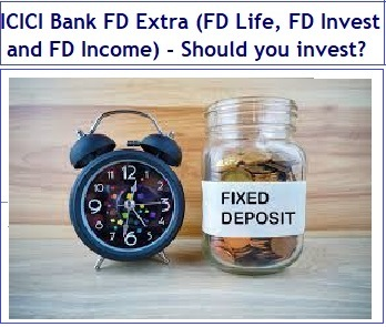 Should you invest in ICICI Bank FD Extra (FD Life, FD Invest and FD Income)?
