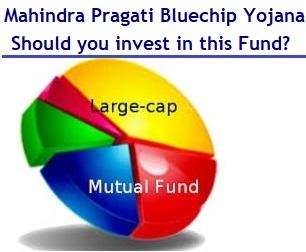 Mahindra Pragati Bluechip Yojana Fund – Should you invest?