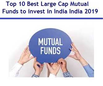 Top 10 Best Large Cap Mutual Funds to invest in India 2019
