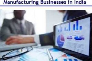 Latest and Trending Manufacturing Businesses in India