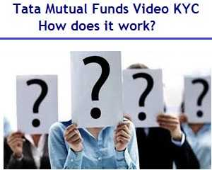 Tata Mutual Funds Launched Video KYC – How does it work