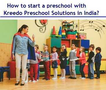 How to start a preschool with Kreedo Preschool Solutions in India