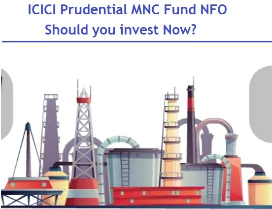 ICICI Prudential MNC Fund NFO – Should you invest in MNC funds now