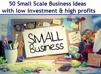 Small Scale Business Ideas to start with low investment