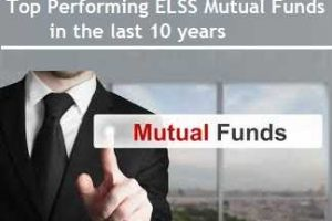 5 Top Performing ELSS Mutual Funds in the last 10 years