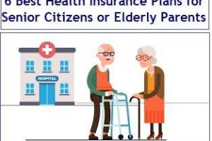 Top 6 Best Health Insurance Plans for Senior Citizens or Elderly Parents in India 2019