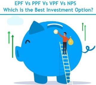 EPF Vs PPF Vs VPF Vs NPS - Which is the Best Investment Option