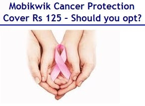 Mobikwik Cancer Protection Cover at Rs 125 – Should you opt?