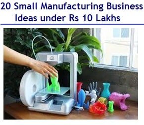 20 Small Manufacturing Business Ideas under Rs 10 Lakhs