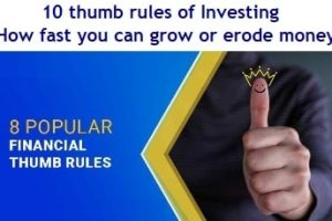 10 thumb rules of Investing - How fast you can grow money or erode money