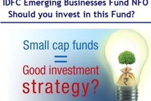 IDFC Emerging Businesses Fund NFO – Smallcap Fund - Should you invest?