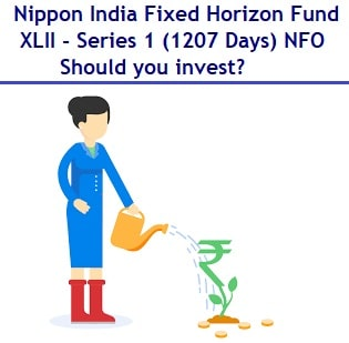 Nippon India Fixed Horizon Fund - XLII - Series 1 (1207 Days) NFO Review