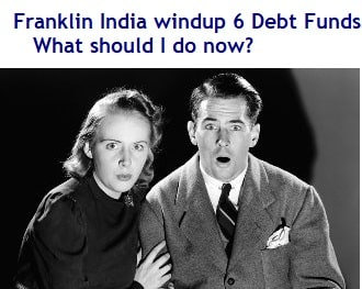 Franklin Mutual Funds windup 6 Debt Funds – What should I do now-min