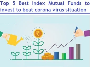 Top 5 Best Index Mutual Funds to invest now in 2020 to beat corona virus situation
