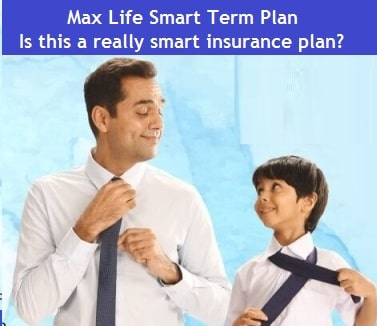 Max Life Smart Term Plan – Is this a really smart insurance plan?