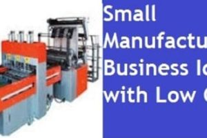 Small-Manufacturing-Business-Ideas-with-Low-Cost