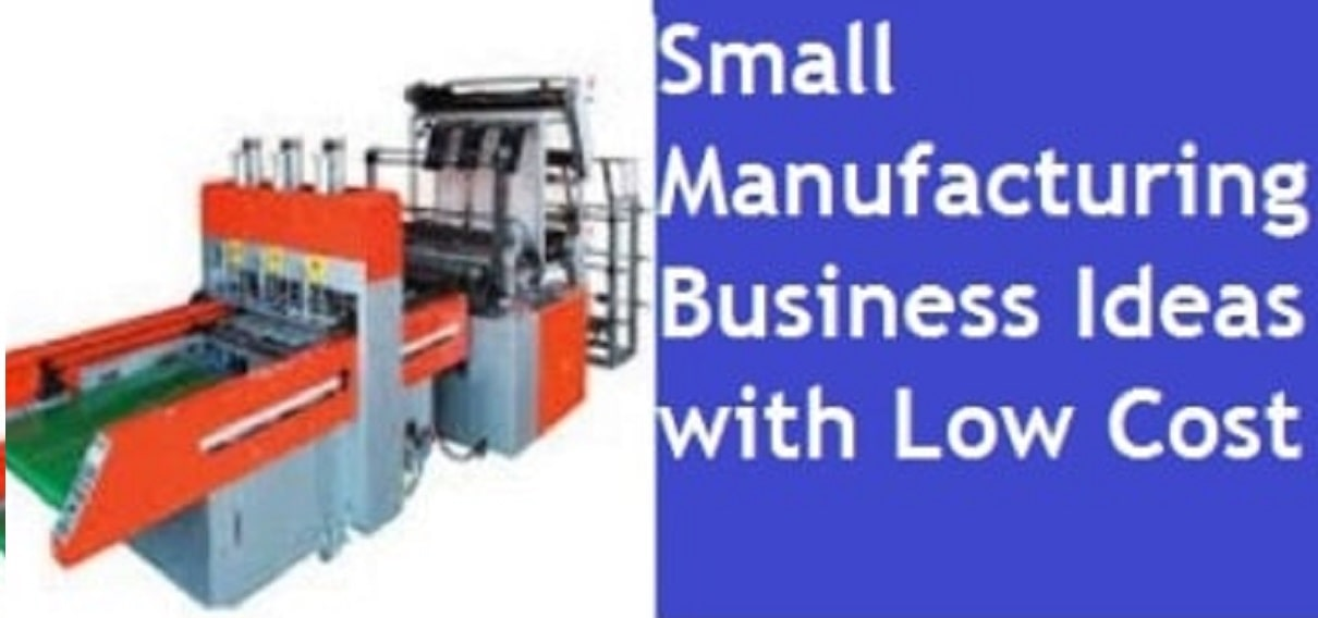 20 Small Manufacturing Business Ideas with Low Cost