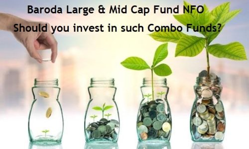 Baroda Large & Mid Cap Fund NFO – Should you invest in such Combo Funds